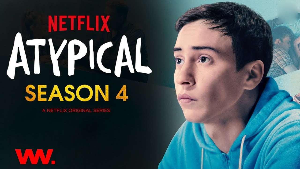 Atypical season 4, Tv Series, Cast ,Release Date, Official Trailer| Netflix